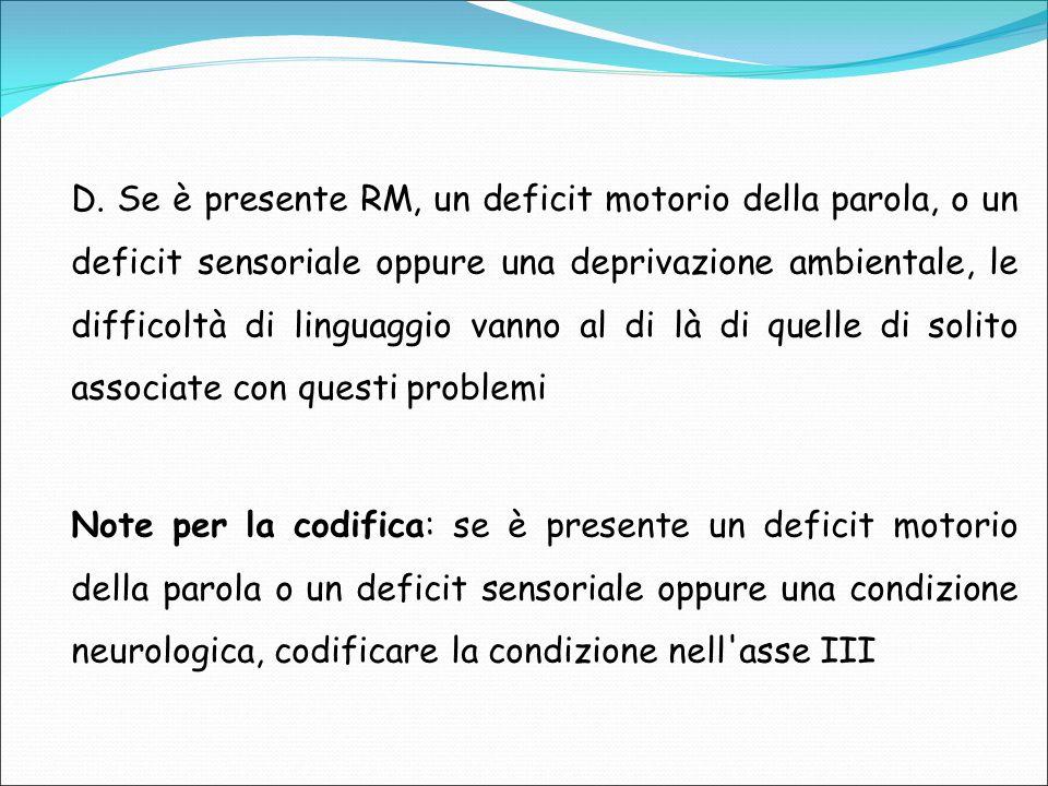 D. Se è presente RM, un deficit motorio della parola, o un deficit sensoriale oppure una deprivazione ambientale, le difficoltà di linguaggio vanno al