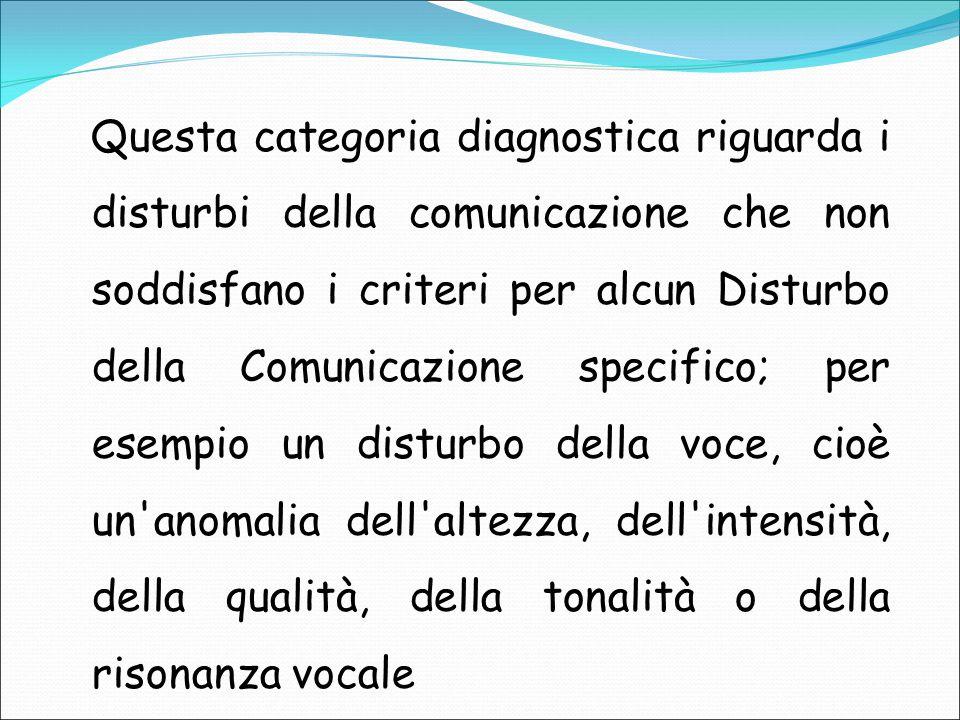 Questa categoria diagnostica riguarda i disturbi della comunicazione che non soddisfano i criteri per alcun Disturbo della Comunicazione specifico; pe