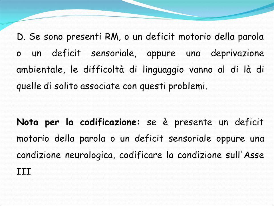 D. Se sono presenti RM, o un deficit motorio della parola o un deficit sensoriale, oppure una deprivazione ambientale, le difficoltà di linguaggio van