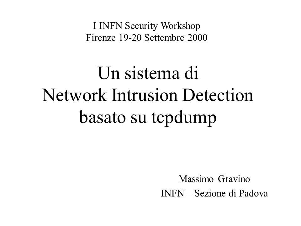 Un sistema di Network Intrusion Detection basato su tcpdump Massimo Gravino INFN – Sezione di Padova I INFN Security Workshop Firenze 19-20 Settembre 2000