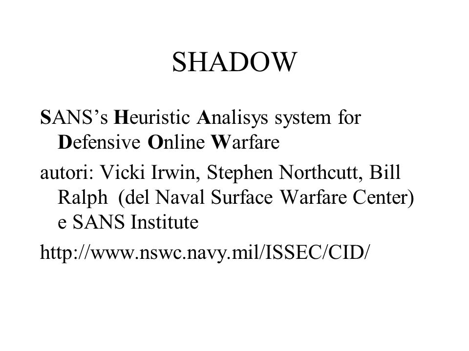 SHADOW SANS's Heuristic Analisys system for Defensive Online Warfare autori: Vicki Irwin, Stephen Northcutt, Bill Ralph (del Naval Surface Warfare Cen