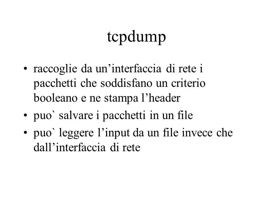 tcpdump raccoglie da un'interfaccia di rete i pacchetti che soddisfano un criterio booleano e ne stampa l'header puo` salvare i pacchetti in un file puo` leggere l'input da un file invece che dall'interfaccia di rete