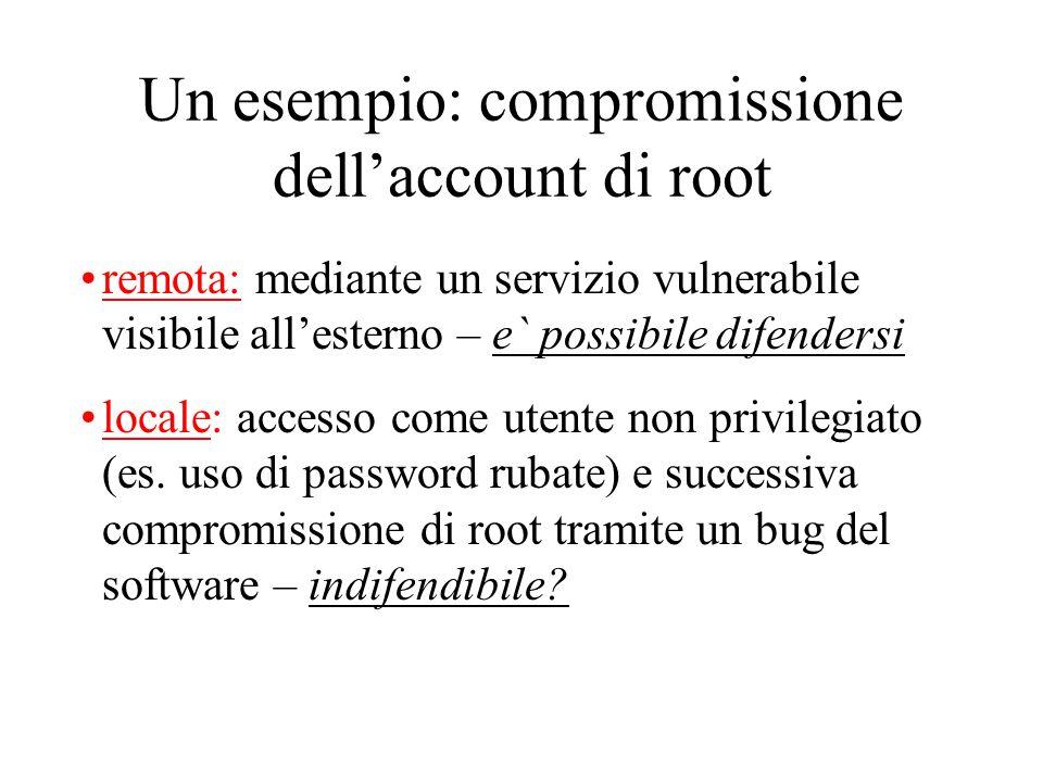 Un esempio: compromissione dell'account di root remota: mediante un servizio vulnerabile visibile all'esterno – e` possibile difendersi locale: accesso come utente non privilegiato (es.