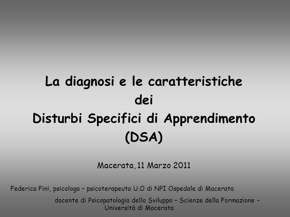 La diagnosi e le caratteristiche dei Disturbi Specifici di Apprendimento (DSA) Federica Fini, psicologa – psicoterapeuta U.O di NPI Ospedale di Macera