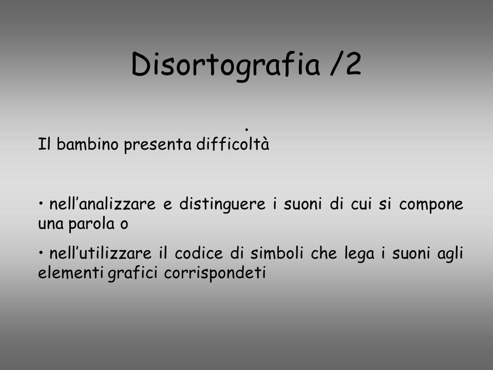Disortografia /2. Il bambino presenta difficoltà nell'analizzare e distinguere i suoni di cui si compone una parola o nell'utilizzare il codice di sim