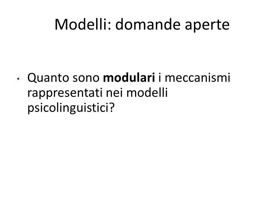 Quanto sono modulari i meccanismi rappresentati nei modelli psicolinguistici.