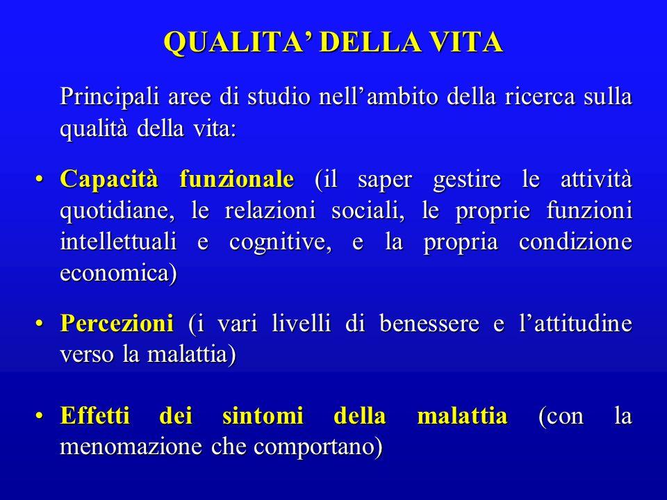 QUALITA' DELLA VITA Principali aree di studio nell'ambito della ricerca sulla qualità della vita: Capacità funzionale (il saper gestire le attività qu