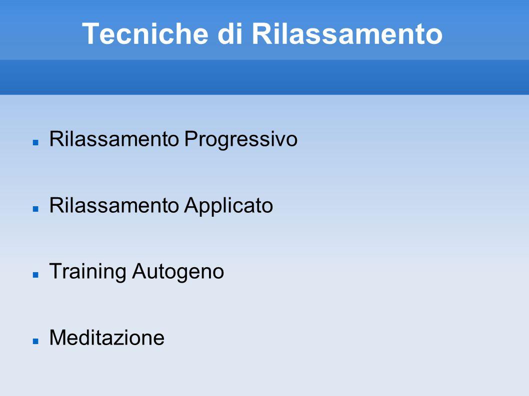 Tecniche di Rilassamento Rilassamento Progressivo Rilassamento Applicato Training Autogeno Meditazione