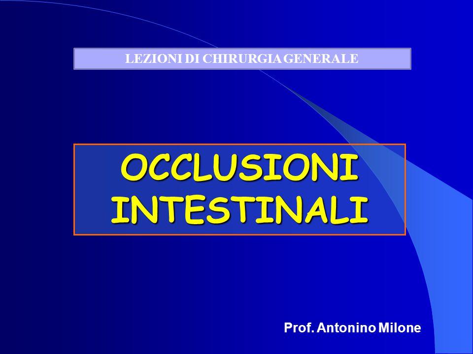 OCCLUSIONI INTESTINALI Prof. Antonino Milone LEZIONI DI CHIRURGIA GENERALE