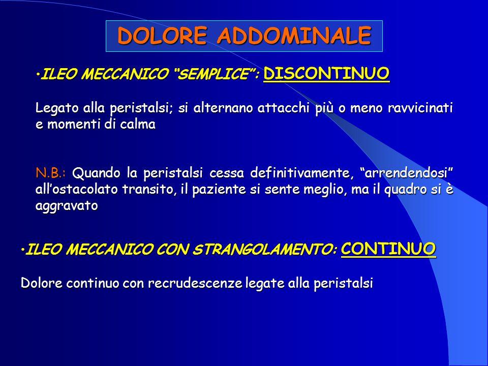 """DOLORE ADDOMINALE ILEO MECCANICO """"SEMPLICE"""": DISCONTINUOILEO MECCANICO """"SEMPLICE"""": DISCONTINUO Legato alla peristalsi; si alternano attacchi più o men"""
