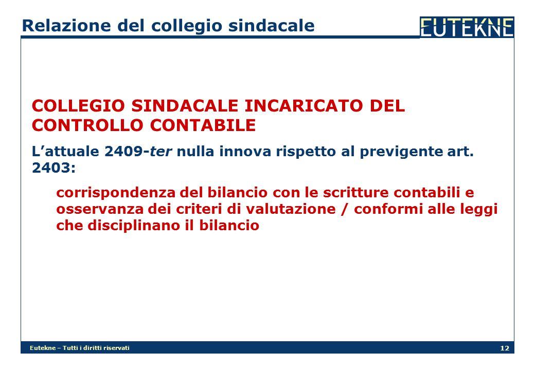 Eutekne – Tutti i diritti riservati 12 Relazione del collegio sindacale COLLEGIO SINDACALE INCARICATO DEL CONTROLLO CONTABILE L'attuale 2409-ter nulla innova rispetto al previgente art.