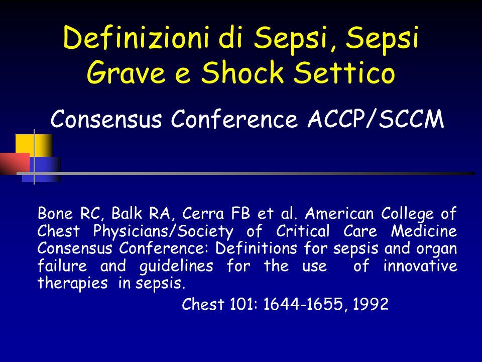 Definizioni di Sepsi, Sepsi Grave e Shock Settico Bone RC, Balk RA, Cerra FB et al. American College of Chest Physicians/Society of Critical Care Medi