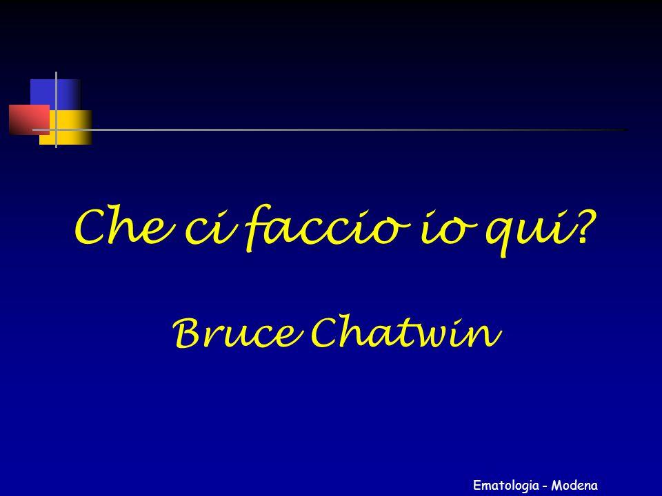 Ematologia - Modena Che ci faccio io qui? Bruce Chatwin