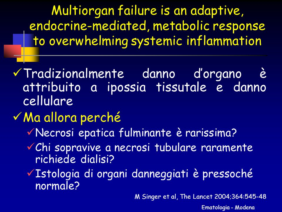 Ematologia - Modena Multiorgan failure is an adaptive, endocrine-mediated, metabolic response to overwhelming systemic inflammation Tradizionalmente d