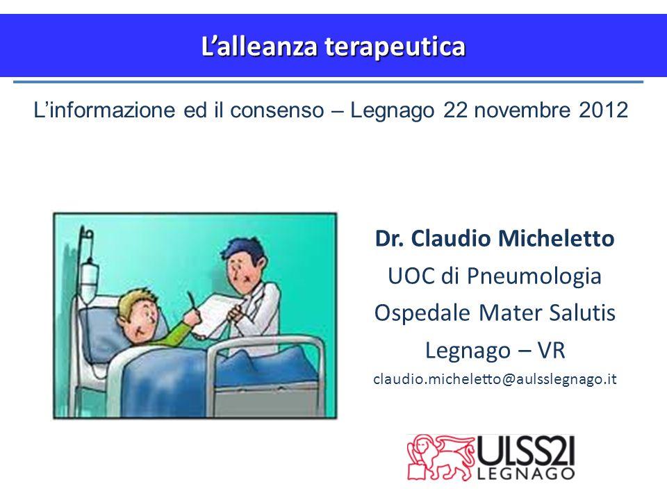 L'alleanza terapeutica Dr. Claudio Micheletto UOC di Pneumologia Ospedale Mater Salutis Legnago – VR claudio.micheletto@aulsslegnago.it L'informazione