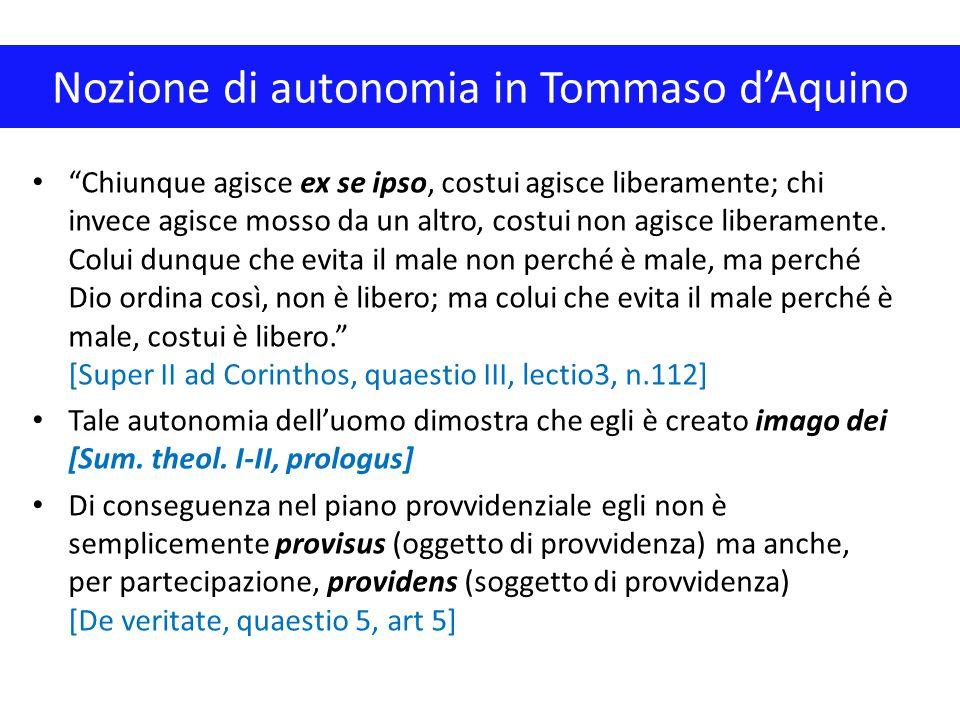 """Nozione di autonomia in Tommaso d'Aquino """"Chiunque agisce ex se ipso, costui agisce liberamente; chi invece agisce mosso da un altro, costui non agisc"""
