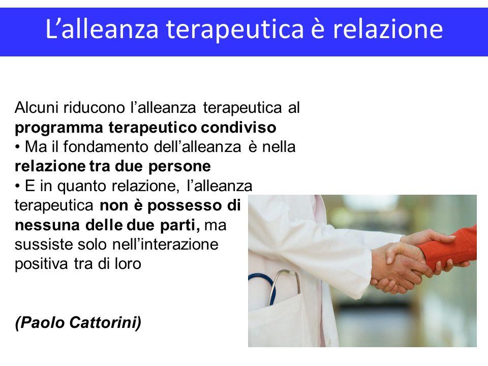 Alcuni riducono l'alleanza terapeutica al programma terapeutico condiviso Ma il fondamento dell'alleanza è nella relazione tra due persone E in quanto