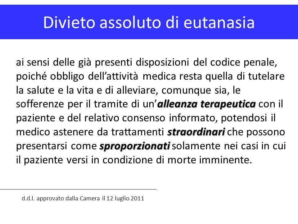 Divieto assoluto di eutanasia d.d.l. approvato dalla Camera il 12 luglio 2011 alleanzaterapeutica straordinari sproporzionati ai sensi delle già prese