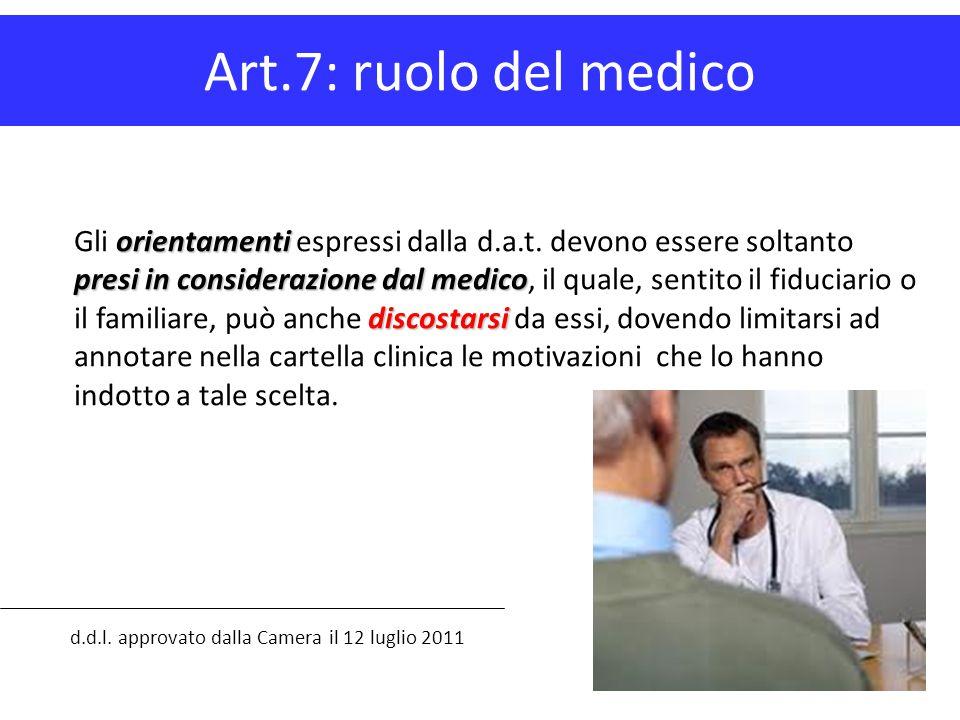 Art.7: ruolo del medico d.d.l. approvato dalla Camera il 12 luglio 2011 orientamenti presi in considerazione dal medico discostarsi Gli orientamenti e