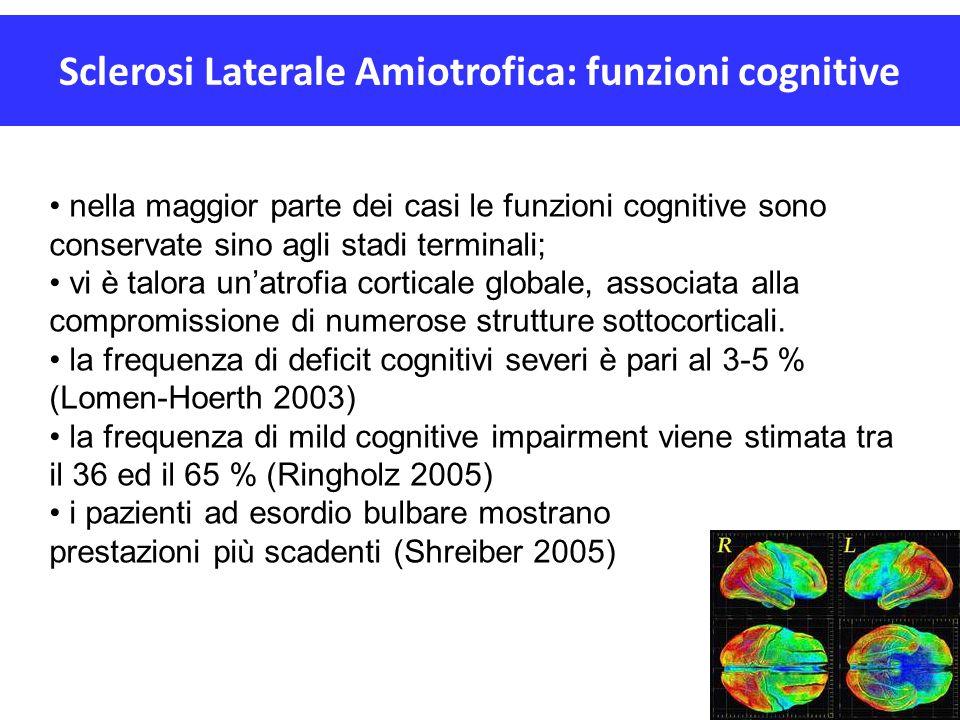 Sclerosi Laterale Amiotrofica: funzioni cognitive nella maggior parte dei casi le funzioni cognitive sono conservate sino agli stadi terminali; vi è t