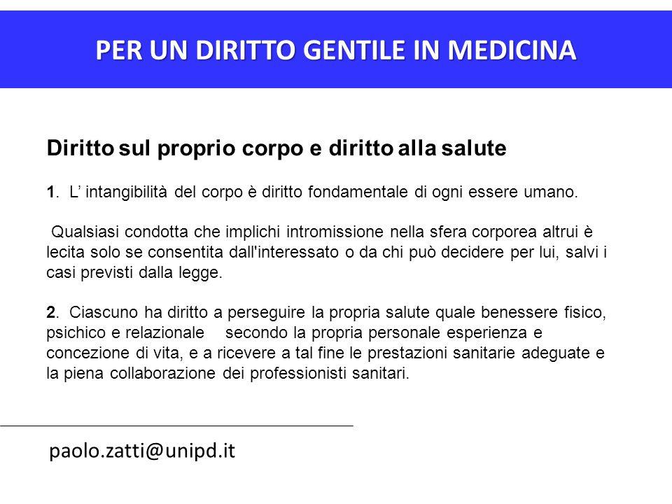PER UN DIRITTO GENTILE IN MEDICINA paolo.zatti@unipd.it Diritto sul proprio corpo e diritto alla salute 1. L' intangibilità del corpo è diritto fondam