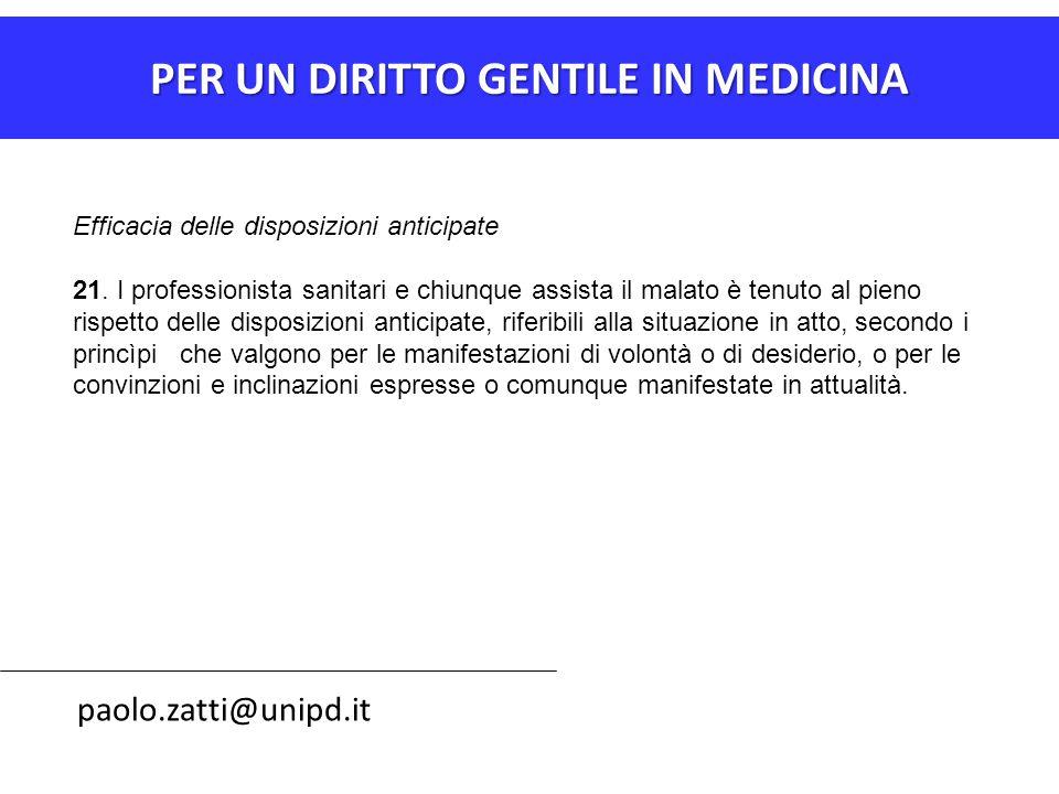 PER UN DIRITTO GENTILE IN MEDICINA paolo.zatti@unipd.it Efficacia delle disposizioni anticipate 21. I professionista sanitari e chiunque assista il ma
