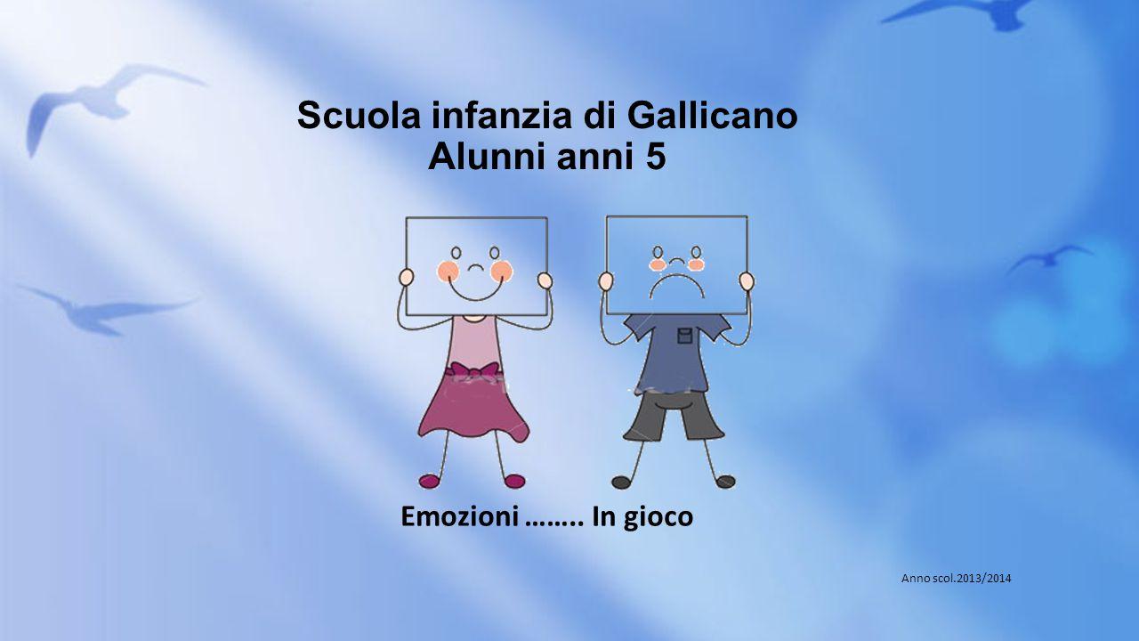 Scuola infanzia di Gallicano Alunni anni 5 Emozioni …….. In gioco Anno scol.2013/2014