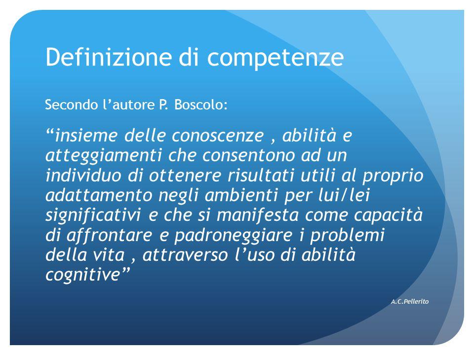 """Definizione di competenze Secondo l'autore P. Boscolo: """"insieme delle conoscenze, abilità e atteggiamenti che consentono ad un individuo di ottenere r"""