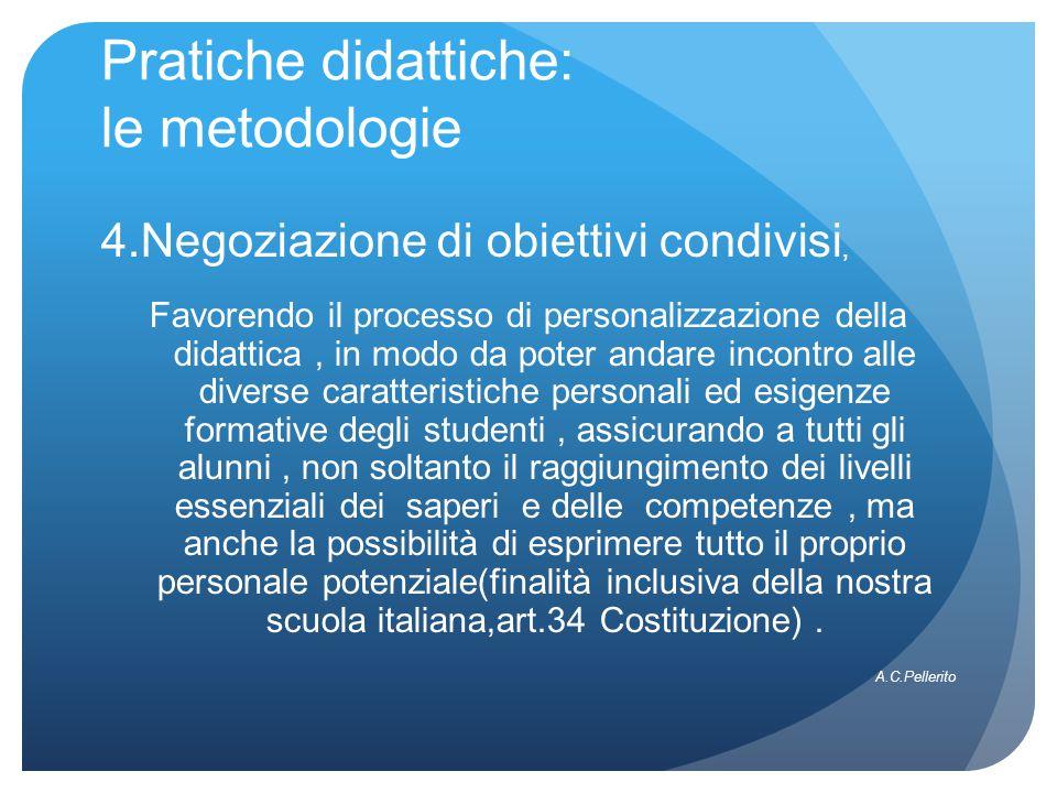 Pratiche didattiche: le metodologie 4.Negoziazione di obiettivi condivisi, Favorendo il processo di personalizzazione della didattica, in modo da pote