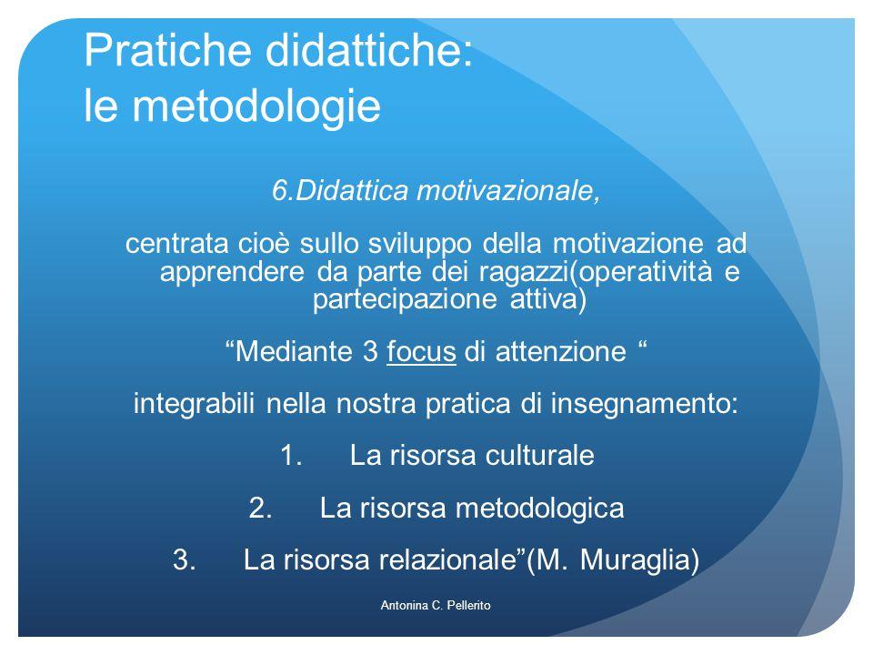 Pratiche didattiche: le metodologie 6.Didattica motivazionale, centrata cioè sullo sviluppo della motivazione ad apprendere da parte dei ragazzi(opera