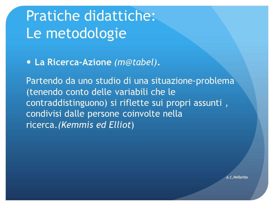 Pratiche didattiche: Le metodologie La Ricerca-Azione (m@tabel). Partendo da uno studio di una situazione-problema (tenendo conto delle variabili che
