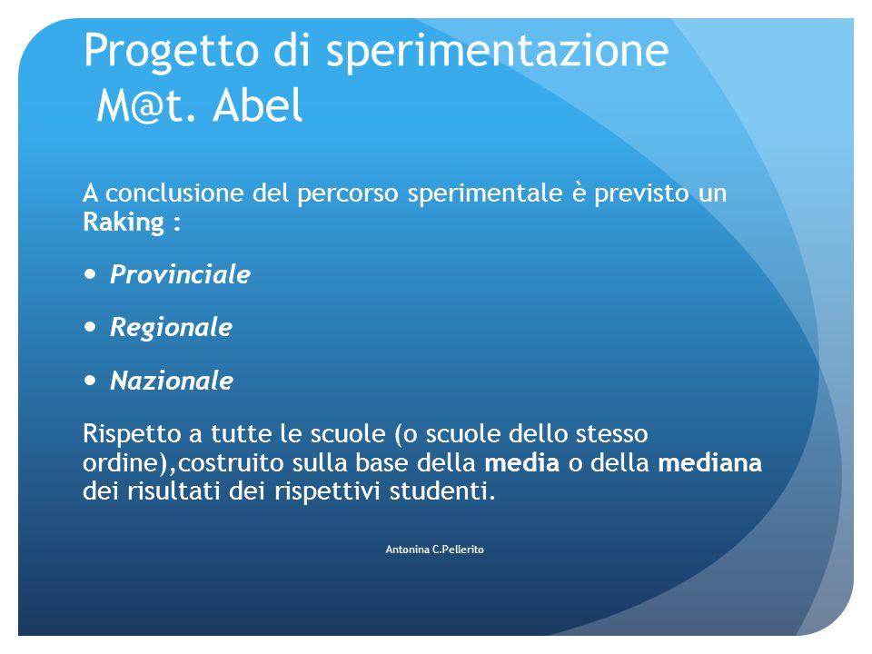 Progetto di sperimentazione M@t. Abel A conclusione del percorso sperimentale è previsto un Raking : Provinciale Regionale Nazionale Rispetto a tutte