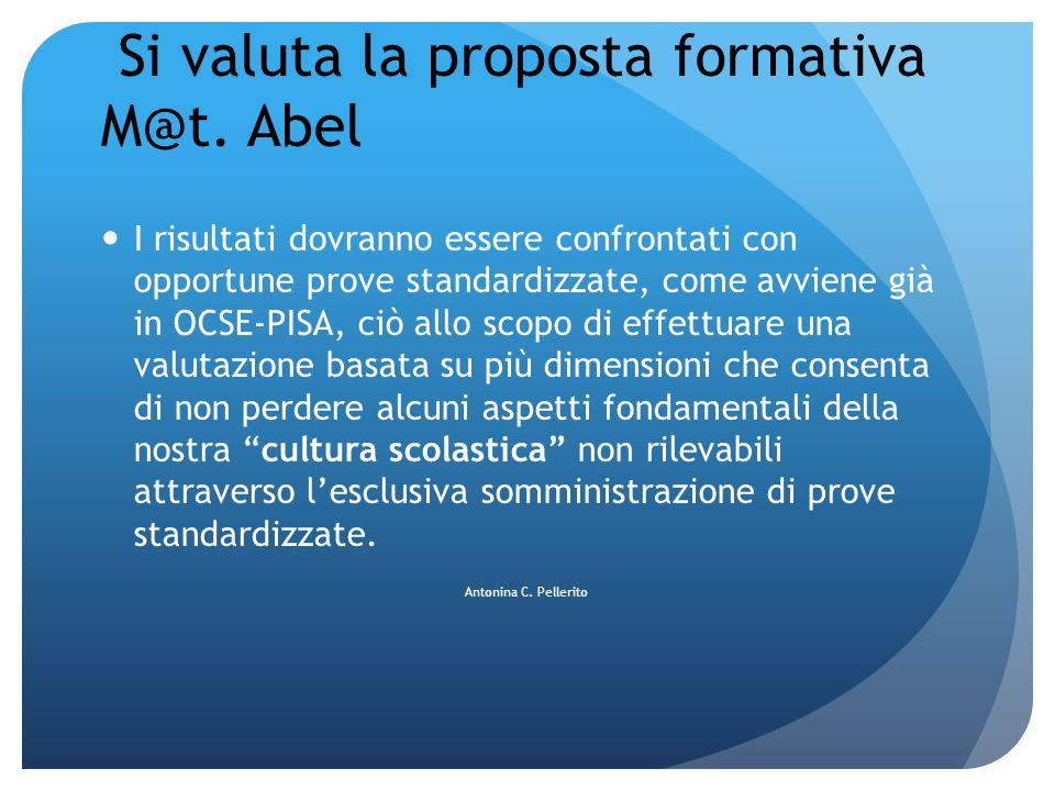 Si valuta la proposta formativa M@t. Abel I risultati dovranno essere confrontati con opportune prove standardizzate, come avviene già in OCSE-PISA, c