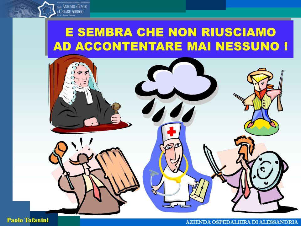 AZIENDA OSPEDALIERA DI ALESSANDRIA Paolo Tofanini E SEMBRA CHE NON RIUSCIAMO AD ACCONTENTARE MAI NESSUNO !