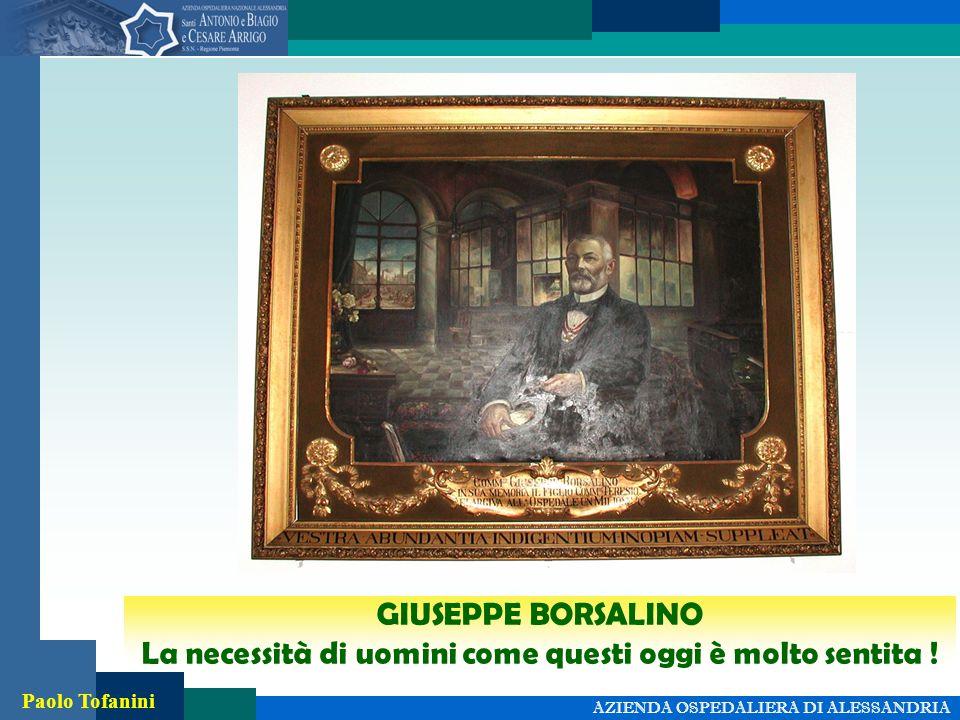 AZIENDA OSPEDALIERA DI ALESSANDRIA Foto Paolo Tofanini GIUSEPPE BORSALINO La necessità di uomini come questi oggi è molto sentita !
