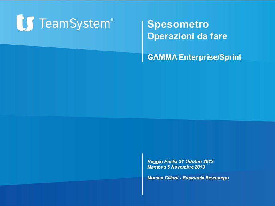 Spesometro Operazioni da fare GAMMA Enterprise/Sprint Reggio Emilia 31 Ottobre 2013 Mantova 5 Novembre 2013 Monica Cilloni - Emanuela Sessarego