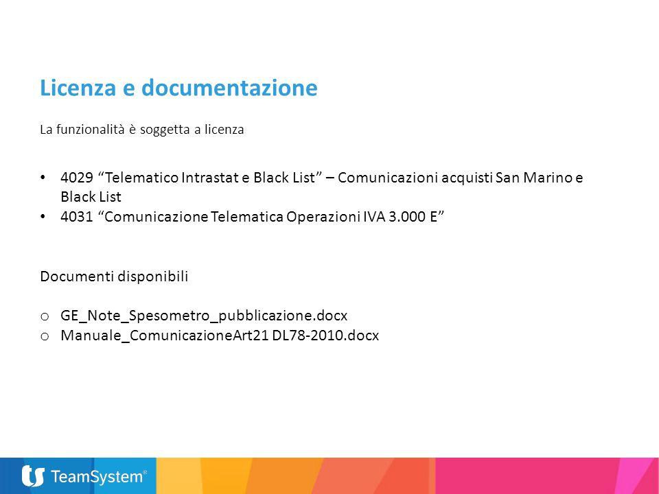 """Licenza e documentazione La funzionalità è soggetta a licenza 4029 """"Telematico Intrastat e Black List"""" – Comunicazioni acquisti San Marino e Black Lis"""