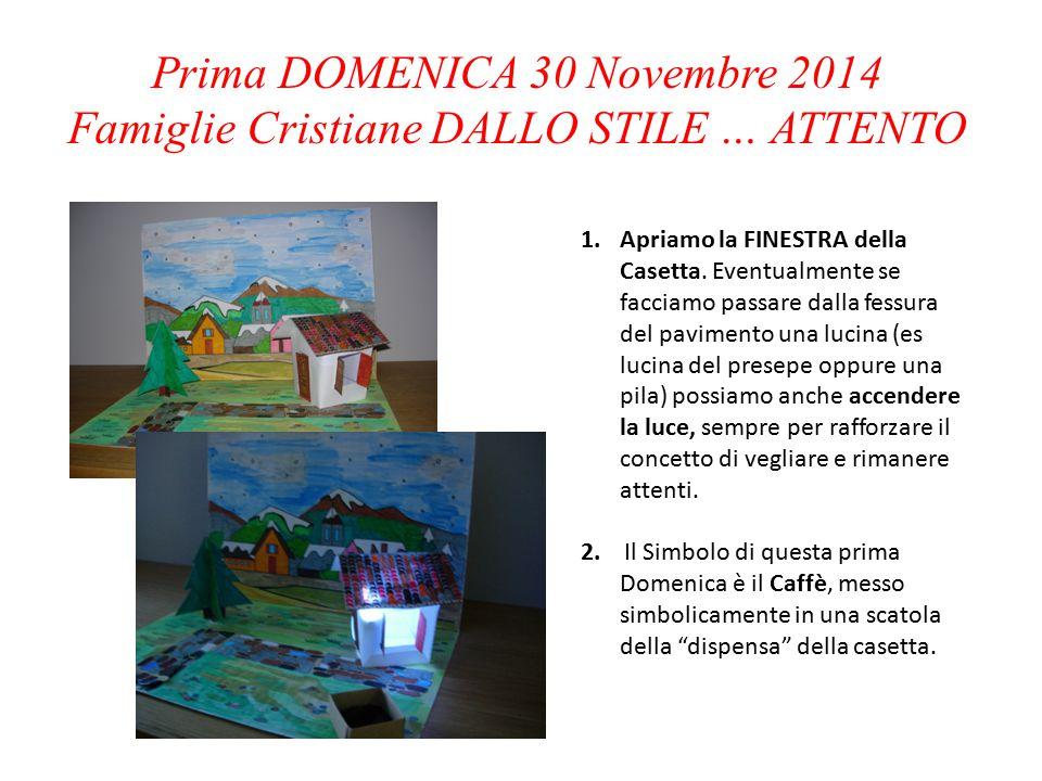 Prima DOMENICA 30 Novembre 2014 Famiglie Cristiane DALLO STILE … ATTENTO 1.Apriamo la FINESTRA della Casetta.