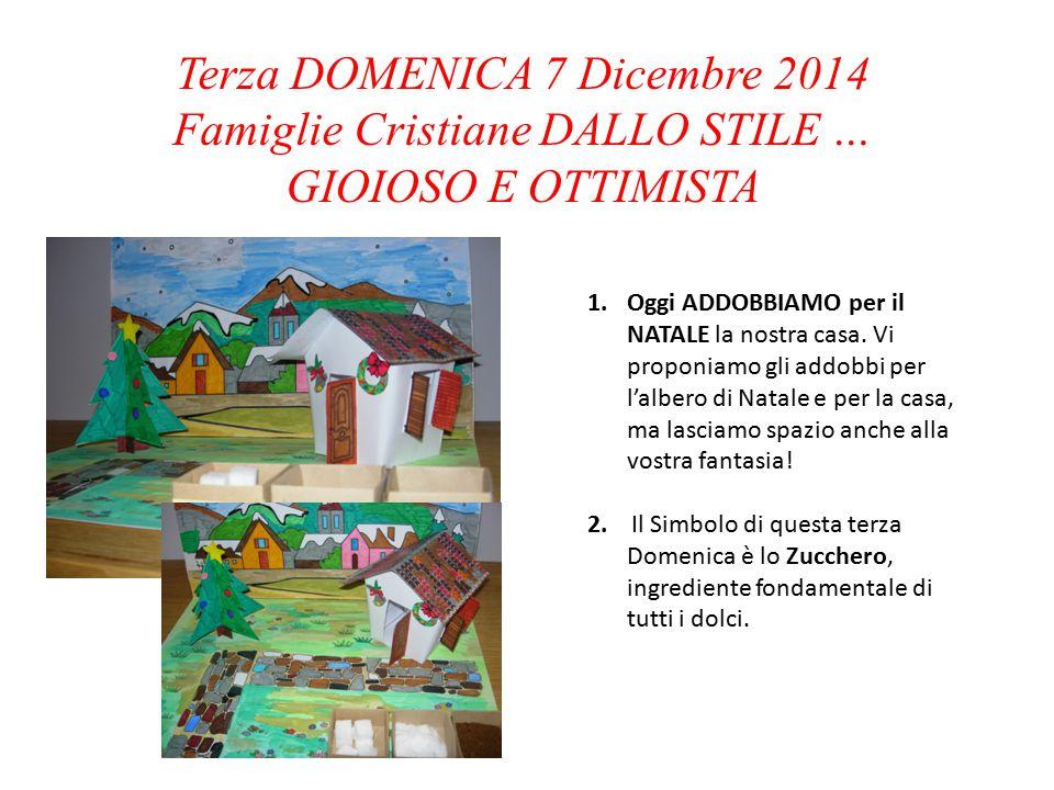 Terza DOMENICA 7 Dicembre 2014 Famiglie Cristiane DALLO STILE … GIOIOSO E OTTIMISTA 1.Oggi ADDOBBIAMO per il NATALE la nostra casa.