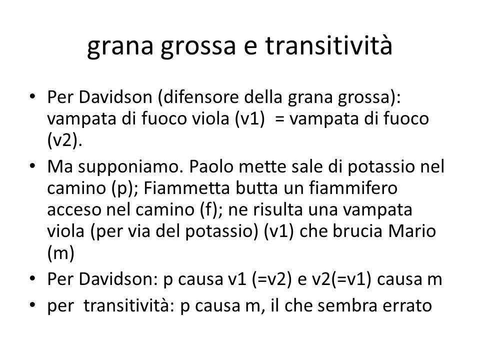 grana grossa e transitività Per Davidson (difensore della grana grossa): vampata di fuoco viola (v1) = vampata di fuoco (v2).