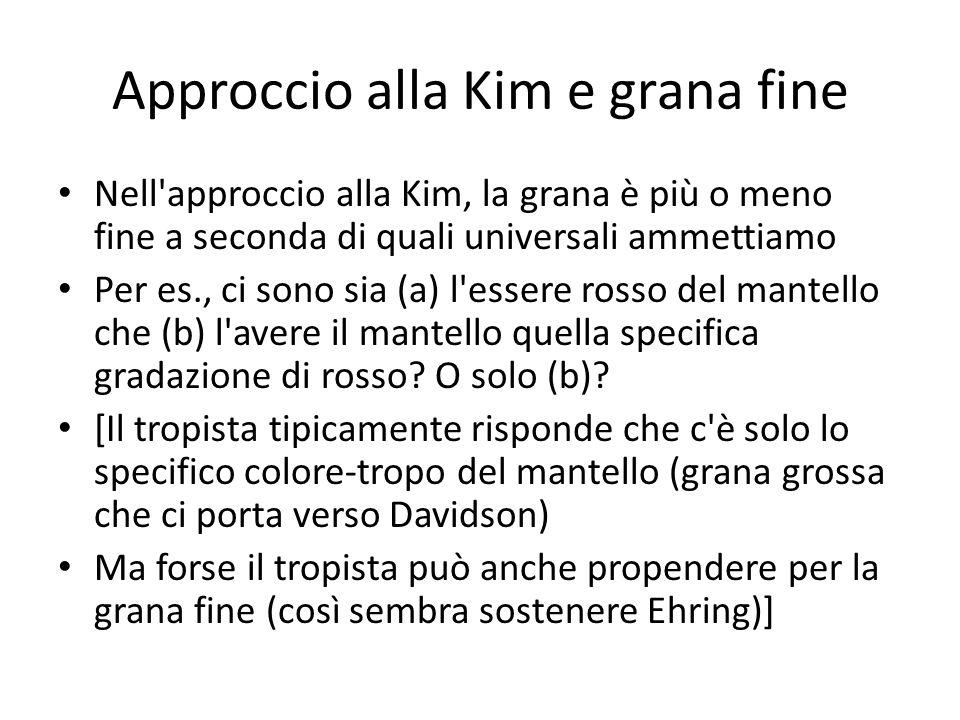 Approccio alla Kim e grana fine Nell approccio alla Kim, la grana è più o meno fine a seconda di quali universali ammettiamo Per es., ci sono sia (a) l essere rosso del mantello che (b) l avere il mantello quella specifica gradazione di rosso.