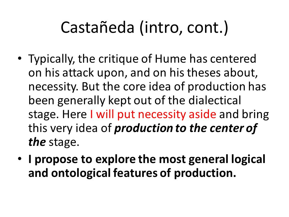 Castañeda (intro, cont.) Typically, the critique of Hume has centered on his attack upon, and on his theses about, necessity.