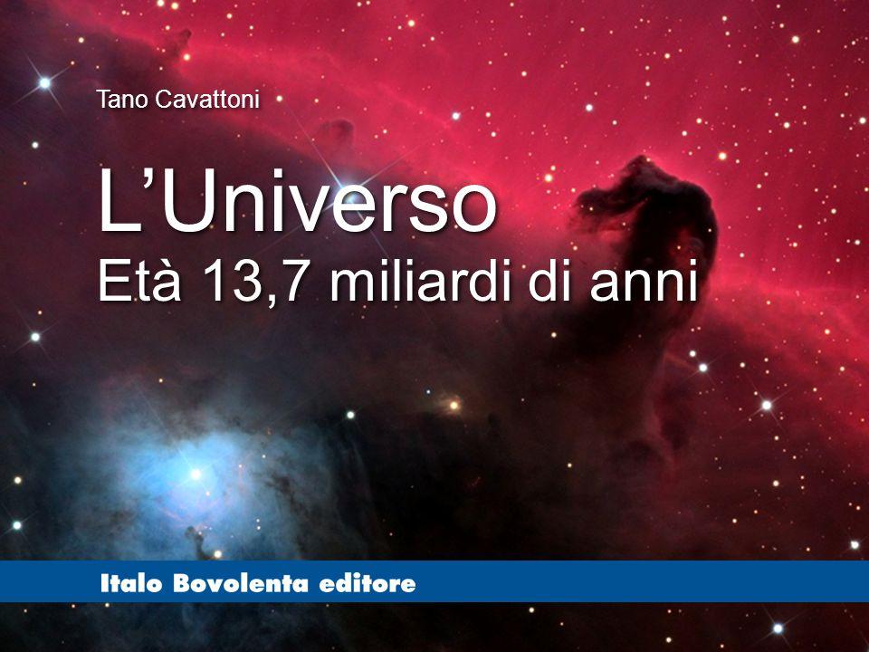 Tano Cavattoni L'Universo Età 13,7 miliardi di anni L'Universo Età 13,7 miliardi di anni