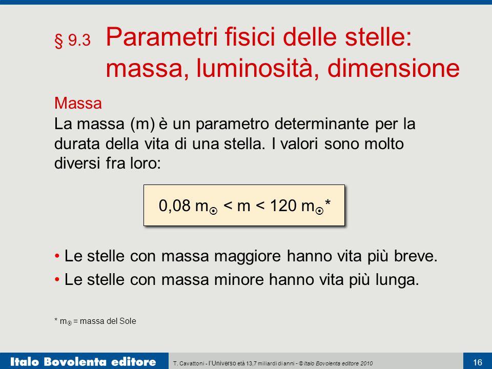 T. Cavattoni - l'Universo età 13,7 miliardi di anni - © Italo Bovolenta editore 2010 16 § 9.3 Parametri fisici delle stelle: massa, luminosità, dimens