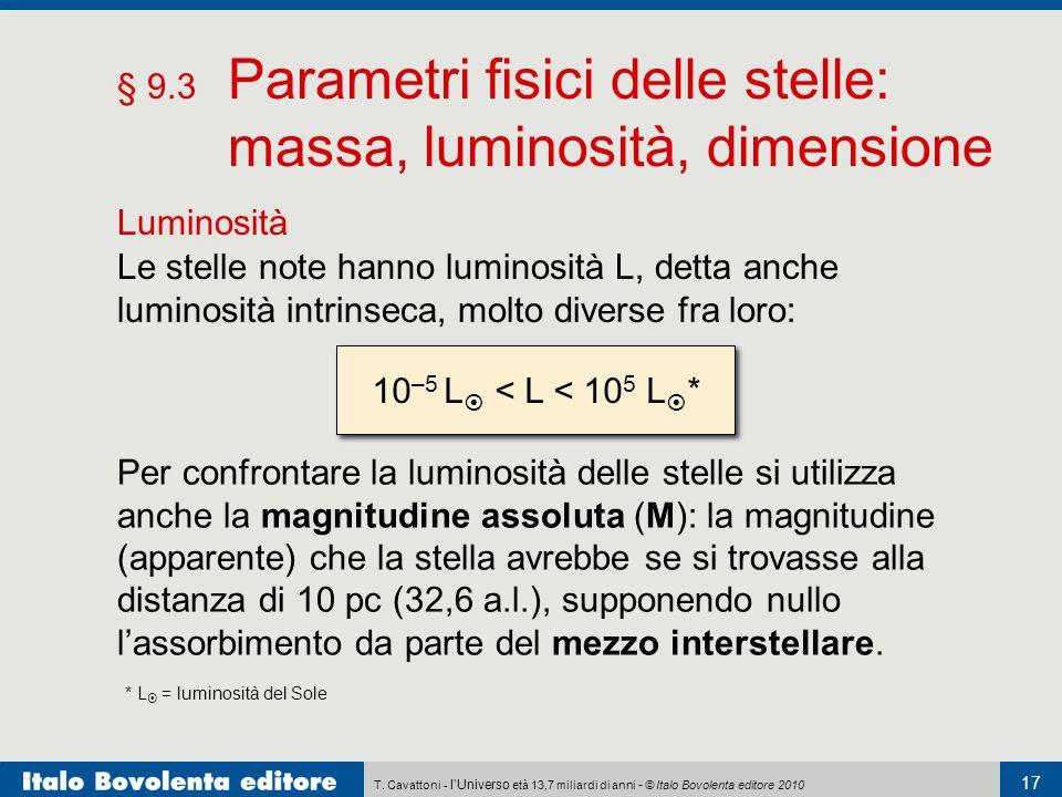 T. Cavattoni - l'Universo età 13,7 miliardi di anni - © Italo Bovolenta editore 2010 17 § 9.3 Parametri fisici delle stelle: massa, luminosità, dimens