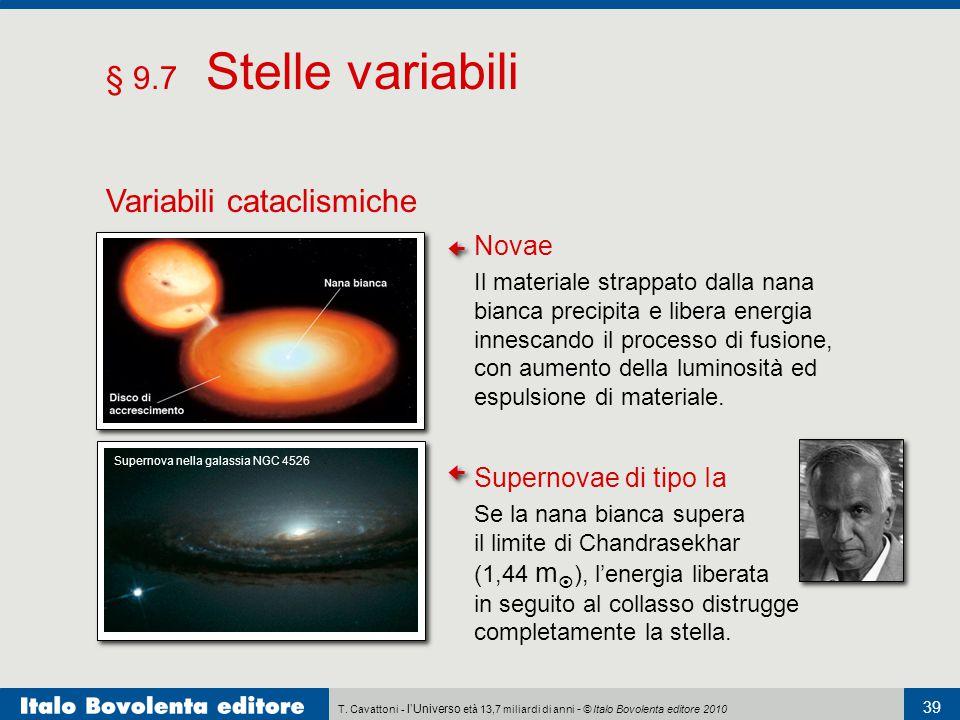 T. Cavattoni - l'Universo età 13,7 miliardi di anni - © Italo Bovolenta editore 2010 39 § 9.7 Stelle variabili Variabili cataclismiche Supernovae di t