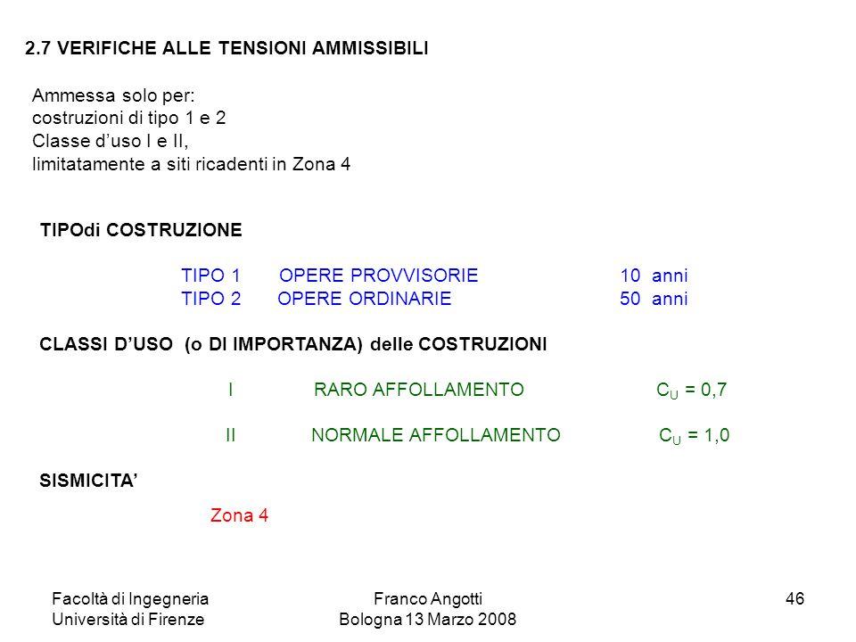 Facoltà di Ingegneria Università di Firenze Franco Angotti Bologna 13 Marzo 2008 46 2.7 VERIFICHE ALLE TENSIONI AMMISSIBILI Ammessa solo per: costruzi
