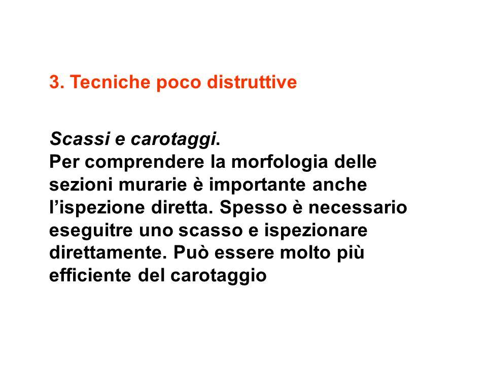 3. Tecniche poco distruttive Scassi e carotaggi. Per comprendere la morfologia delle sezioni murarie è importante anche l'ispezione diretta. Spesso è