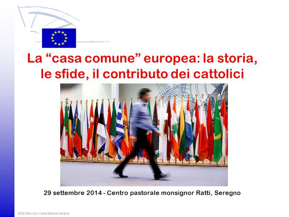 2009 Servizio Visite/Settore italiano La casa comune europea: la storia, le sfide, il contributo dei cattolici 29 settembre 2014 - Centro pastorale monsignor Ratti, Seregno