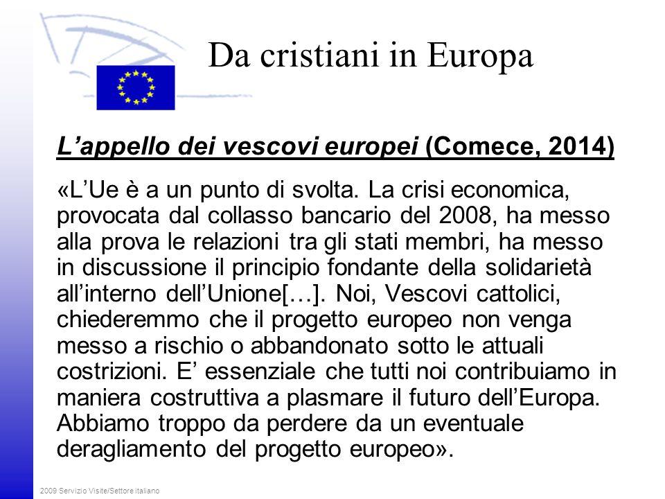 Da cristiani in Europa L'appello dei vescovi europei (Comece, 2014) «L'Ue è a un punto di svolta.